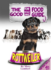 The Rottweiler Good Food Guide ebook by Mary Lambert