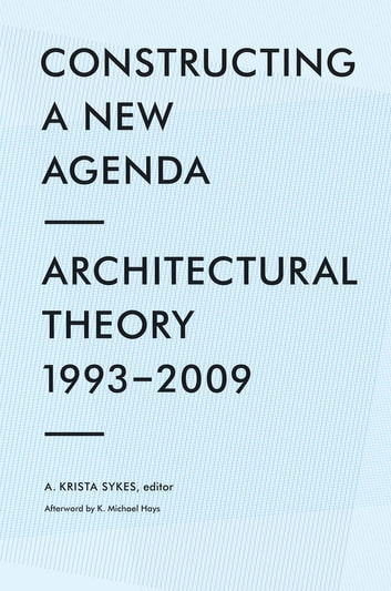 Constructing a New Agenda - Architectural Theory 1993-2009 ebook by K. Michael Hays
