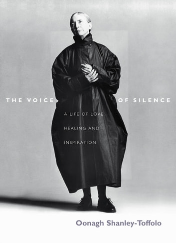 The Voice Of Silence - A Life of Love, Healing and Inspiration ebook by Oonagh Shanley-Toffolo