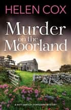 Murder on the Moorland - discover the new cosy crime series set in the heart of Yorkshire ebook by Helen Cox