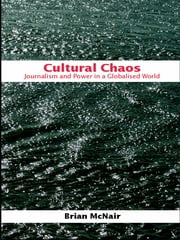 Cultural Chaos - Journalism and Power in a Globalised World ebook by Brian McNair