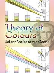 Theory of Colours ebook by Johann Wolfgang von Goethe,Charles L. Eastlake