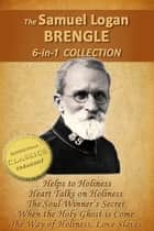 The Samuel Logan Brengle 6-in-1 Collection (Helps to Holiness, Heart Talks on Holiness, Soul-Winner's Secret, When the Holy Ghost is Come, Way of Holiness, Love Slaves) ebook by Samuel Logan Brengle