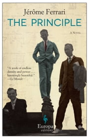 The Principle - A Novel ebook by Jerome Ferrari, Howard Curtis