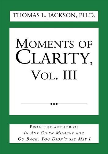 Moments of Clarity, Vol. III ebook by Thomas L. Jackson