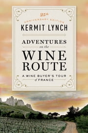 Adventures on the Wine Route - A Wine Buyer's Tour of France ebook by Kermit Lynch