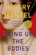 Bring Up the Bodies - A Novel eBook by Hilary Mantel