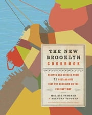 The New Brooklyn Cookbook - Recipes and Stories from 31 Restaurants That Put Brooklyn on the Culinary Map ebook by Melissa Vaughan,Brendan Vaughan,Michael Harlan Turkell