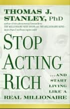 Stop Acting Rich ebook by Thomas J. Stanley