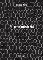 El gran misterio ebook by César Aira