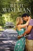 The House that Love Built ebook by Beth Wiseman