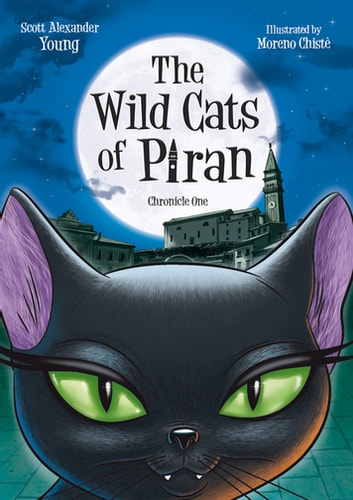 The Wild Cats of Piran - Chronicle One ebook by Scott Alexander Young