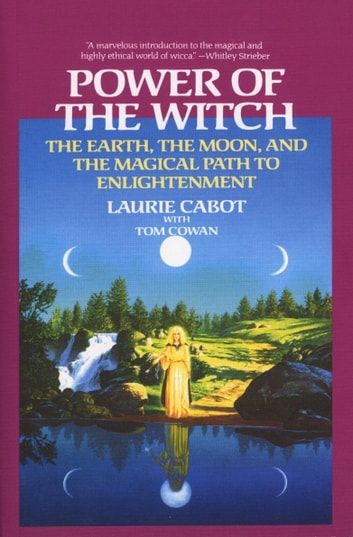 Power of the Witch - The Earth, the Moon, and the Magical Path to Enlightenment ebook by Laurie Cabot,Tom Cowan