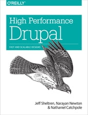 High Performance Drupal - Fast and Scalable Designs ebook by Sheltren,Newton,Catchpole