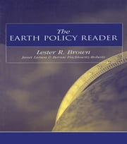 The Earth Policy Reader - Today's Decisions, Tomorrow's World ebook by Lester R. Brown,Janet Larsen,Bernie Fischlowitz-Roberts
