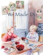 We Made Do ebook by Debbie Hunsaker