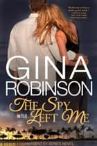 The Spy Who Left Me ebook by Gina Robinson
