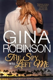 The Spy Who Left Me - An Agent Ex Series Novel ebook by Gina Robinson