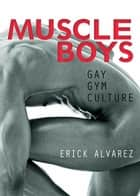 Muscle Boys - Gay Gym Culture ebook by Erick Alvarez
