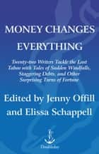 Money Changes Everything ebook by Jenny Offill,Elissa Schappell