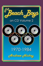 The Beach Boys On CD Volume 2: 1970 - 1984 ebook by Andrew Hickey