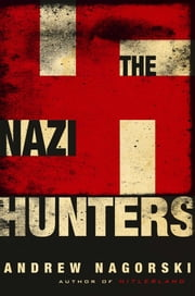 The Nazi Hunters ebook by Andrew Nagorski