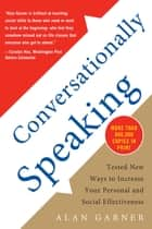 Conversationally Speaking - Tested New Ways to Increase Your Personal and Social Effectiveness ebook by Alan Garner