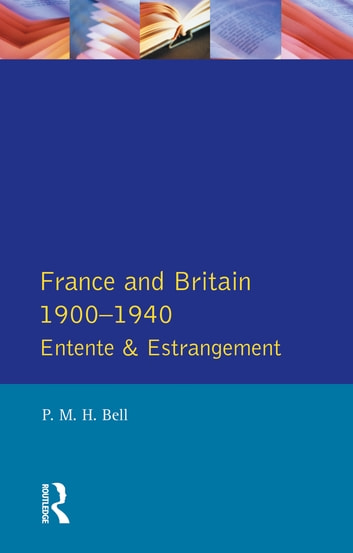 France and Britain, 1900-1940 - Entente and Estrangement ebook by P. M. H. Bell