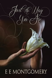 Just the Way You Are ebook by E E Montgomery
