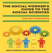The Social Worker'S Guide To The Social Sciences: Key Concepts ebook by John Pierson,Ann Langston