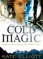 Cold Magic - Spiritwalker: Book One ebook by Kate Elliott