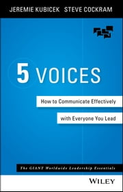 5 Voices - How to Communicate Effectively with Everyone You Lead ebook by Jeremie Kubicek,Steve  Cockram