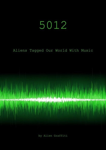 5012 - Aliens Tagged Our World With Music ebook by Alien Graffiti