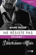 Ne résiste pas (T.1- partie 2) : The Blackstone Affair - The Blackstone Affair tome 1 - partie 2 ebook by Raine MILLER, Joséphine ANTOINE
