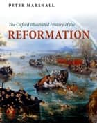 The Oxford Illustrated History of the Reformation ebook by Peter Marshall