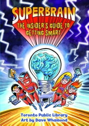 Superbrain - The Insider's Guide to Getting Smart ebook by Toronto Public Library,Dave Whamond
