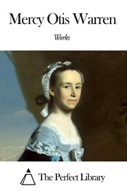 Works of Mercy Otis Warren ebook by Mercy Otis Warren