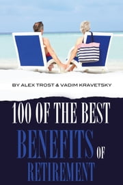 100 of the Best Benefits of Retirement ebook by alex trostanetskiy