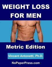 Weight Loss for Men - Metric Edition ebook by Vincent Antonetti, Ph.D.