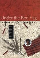 Under the Red Flag - Stories ebook by Ha Jin