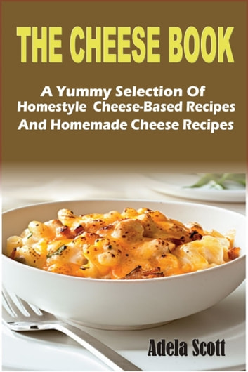 The cheese booka yummy selection of homestyle cheese based recipes the cheese booka yummy selection of homestyle cheese based recipes and homemade cheese forumfinder Gallery