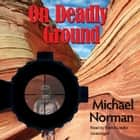 On Deadly Ground audiobook by Michael Norman, Poisoned Pen Press