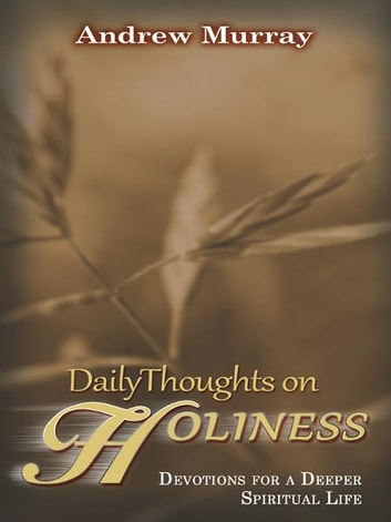 Daily Thoughts on Holiness - Devotions for a Deeper Spiritual Life ebook by Andrew Murray