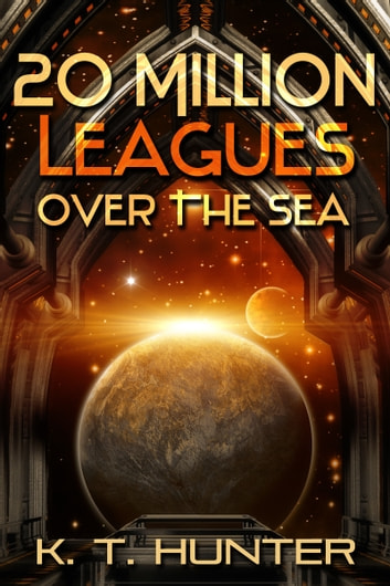 20 Million Leagues Over the Sea ebook by K. T. Hunter
