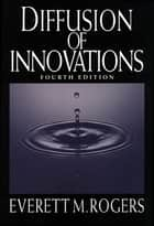 Diffusion of Innovations, 4th Edition ebook by Everett M. Rogers