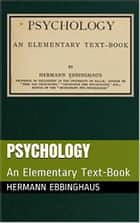 Psychology - An Elementary Text-Book ebook by Hermann Ebbinghaus, Hard Head Publications
