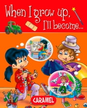 When I grow up, I'll become… - Picture book for early readers ebook by Galia Lami Dozo,When I Grow up…