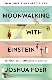 Moonwalking with Einstein - The Art and Science of Remembering Everything ekitaplar by Joshua Foer