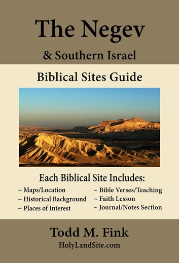 Negev & Southern Israel Biblical Sites Guide ebook by Dr. Todd M. Fink