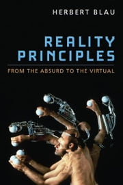 Reality Principles: From the Absurd to the Virtual ebook by Herbert Blau